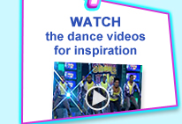 WATCH the dance videos for inspiration